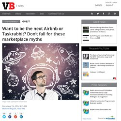 Want to be the next Airbnb or Taskrabbit? Don't fall for these marketplace myths