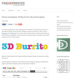 Online marketplace '3D Burrito' for 3D printed objects - find3dprinter