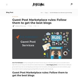 Guest Post Marketplace rules: Follow them to get the best blogs