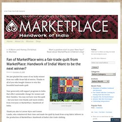 Fan of MarketPlace wins a fair-trade quilt from MarketPlace: Handwork of India! Want to be the next winner?