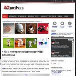 Cults, la première marketplace française dédiée à l'impression 3D