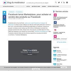 Facebook lance Marketplace, pour acheter et vendre des produits sur Facebook - Blog du Modérateur