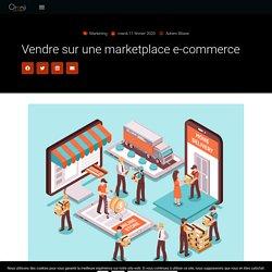 Vendre sur une marketplace e-commerce - Orenji Solutions Digitales