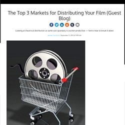 The Top 3 Markets for Distributing Your Film (Guest Blog)