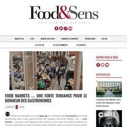 Food Markets … une forte tendance pour le bonheur des gastronomes - Food & Sens
