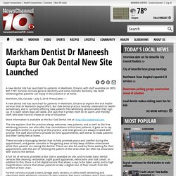 Markham Dentist Dr Maneesh Gupta Bur Oak Dental New Site Launched