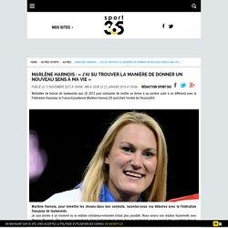 DONE Marlène Harnois : « J'ai su trouver la manière de donner un nouveau sens à ma vie » - Sport 365