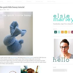 elsie marley & Blog Archive & the quick little bunny tutorial