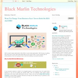 Black Marlin Technologies: Want To Change Your Business Face? Invest Both On SEO And SMO