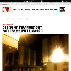 Maroc : Des sons étranges font trembler le pays