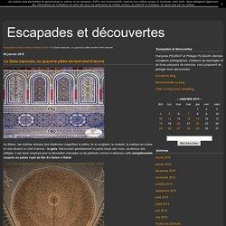 Le Gebs marocain, ou quand le plâtre devient chef d'œuvre. - Escapades et découvertes