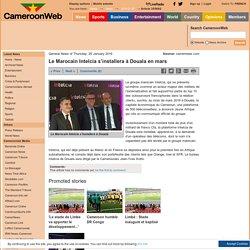 Le Marocain Intelcia s'installera à Douala en mars