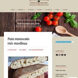 Pain marocain très moelleux – Toute la cuisine que j'aime