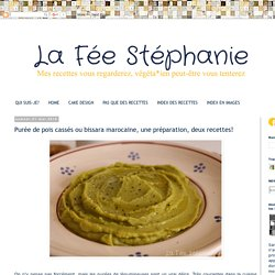 La Fée Stéphanie: Purée de pois cassés ou bissara marocaine, une préparation, deux recettes!