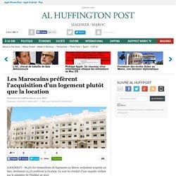 Les Marocains préfèrent l'acquisition d'un logement plutôt que la location