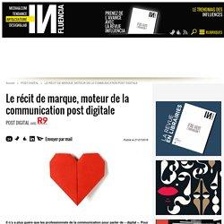 Le récit de marque, moteur de la communication post digitale