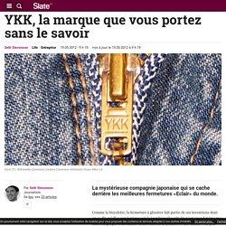 YKK, la marque que vous portez sans le savoir