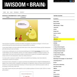 Marques & Consommateurs : Digital lovers 2.0 : Wisdom Of The Brain