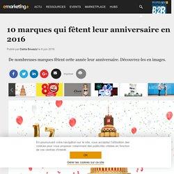10 marques qui fêtent leur anniversaire en 2016