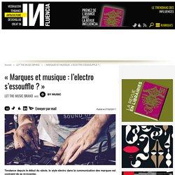 « Marques et musique : l'electro s'essouffle ? »