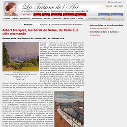 Albert Marquet, les bords de Seine, de Paris à la côte normande
