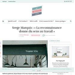 Serge Marquis : « La reconnaissance donne du sens au travail » – My Happy Job