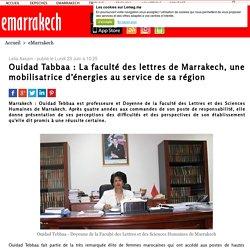 Ouidad Tabbaa : La faculté des lettres de Marrakech, une mobilisatrice d'énergies au service de sa région