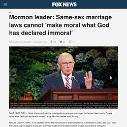 Mormon leader: Same-sex marriage laws cannot 'make moral what God has declared immoral'