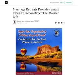 Marriage Retreats Provides Smart Ideas To Reconstruct The Married Life