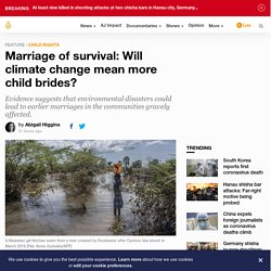 Marriage of survival: Will climate change mean more child brides?