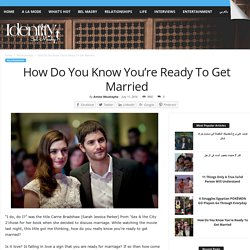 How Do You Know You're Ready To Get Married