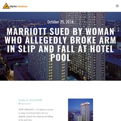 Marriott sued by woman who allegedly broke arm in slip and fall at hotel pool — SlipTec Solutions