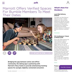 Marriott Offers Verified Spaces For Bumble Members To Meet Their Dates