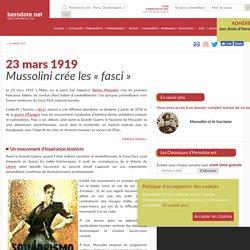 23 mars 1919 - Mussolini crée les « fasci »