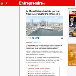La Marseillaise, dessinée par Jean Nouvel, sera LA tour de Marseille