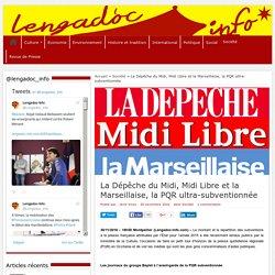 La Dépêche du Midi, Midi Libre et la Marseillaise, la PQR ultra-subventionnée - Lengadoc Info