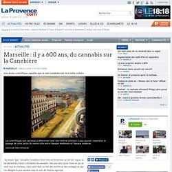 il y a 600 ans, du cannabis sur la Canebière
