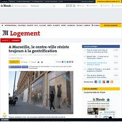 A Marseille, le centre-ville résiste toujours à la gentrification