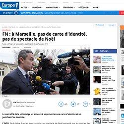 FN : à Marseille, pas de carte d'identité, pas de spectacle de Noël