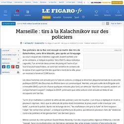 Marseille : tirs à la Kalachnikov sur des policiers