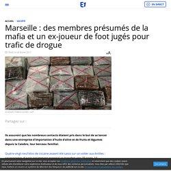 Marseille : des membres présumés de la mafia et un ex-joueur de foot jugés pour trafic de drogue