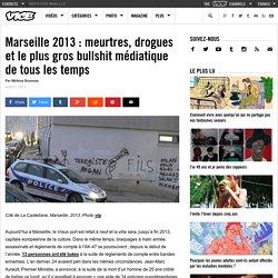 Marseille 2013 : meurtres, drogues et le plus gros bullshit médiatique de tous les temps