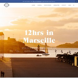 12hrs in Marseille — 12hrs – Travel Guides for people like you!