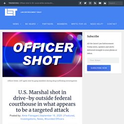 U.S. Marshal shot in drive-by outside federal courthouse