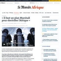 «Il faut un plan Marshall pour électrifier l'Afrique»