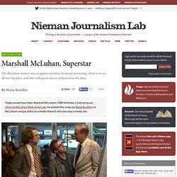 Marshall McLuhan, Superstar » Nieman Journalism Lab » Pushing to the Future of Journalism