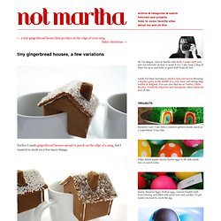 not martha ? tiny gingerbread houses, a few variations