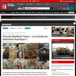 Pascale Marthine Tayou : «Le monde est tellement chaotique !»