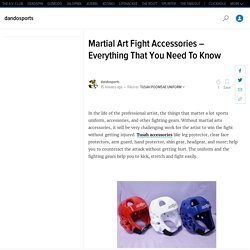 Martial Art Fight Accessories – Everything That You Need To Know