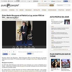 Entre Martin Bouygues et Patrick Le Lay, ancien PDG de TF1... rien ne va plus !